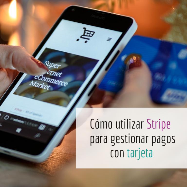Cómo utilizar Stripe para gestionar pagos con tarjeta